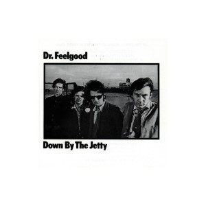 Dr. Feelgood – Down by the Jetty