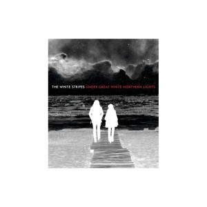 The White Stripes – Under Great White Northern Lights