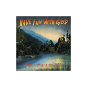 Bill Callahan – Have Fun With God