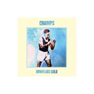 Champs – Down Like Gold