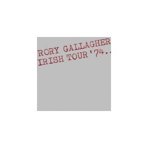 Rory Gallagher - Irish Tour 74 (40th Anniversary Expanded Edition)