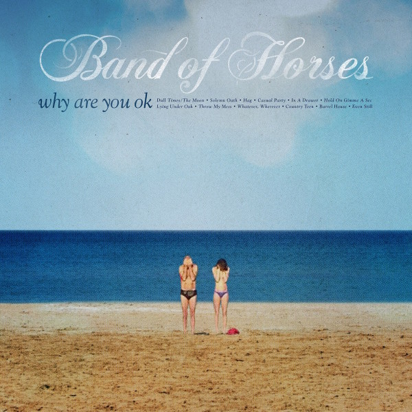 Band of Horses, Why Are You Ok