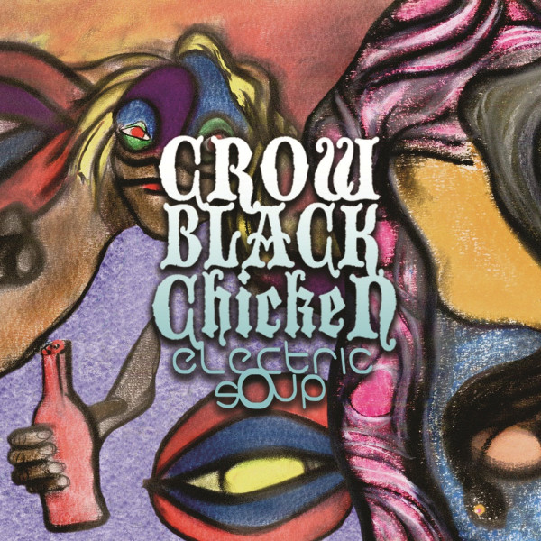 Crow Black Chicken – Electric Soup