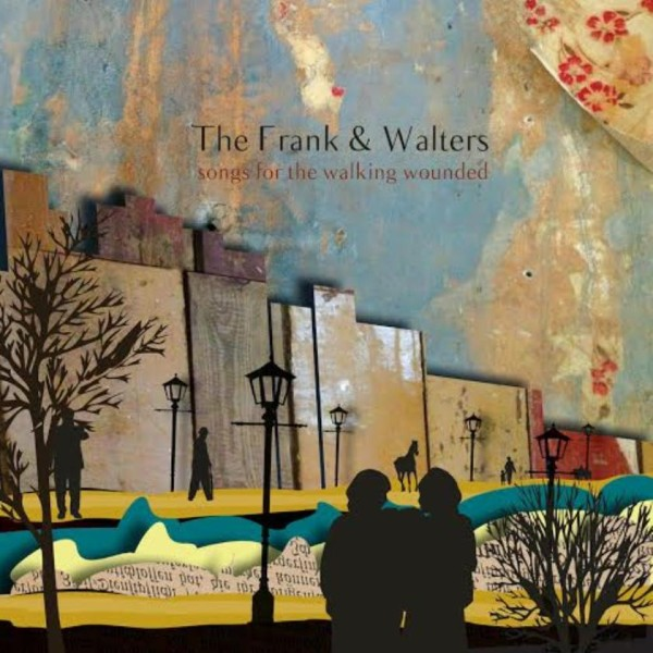 Frank and Walters – Songs for the Walking Wounded