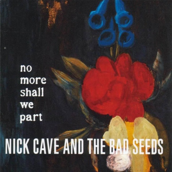 Nick Cave And The Bad Seeds – No More Shall We Part
